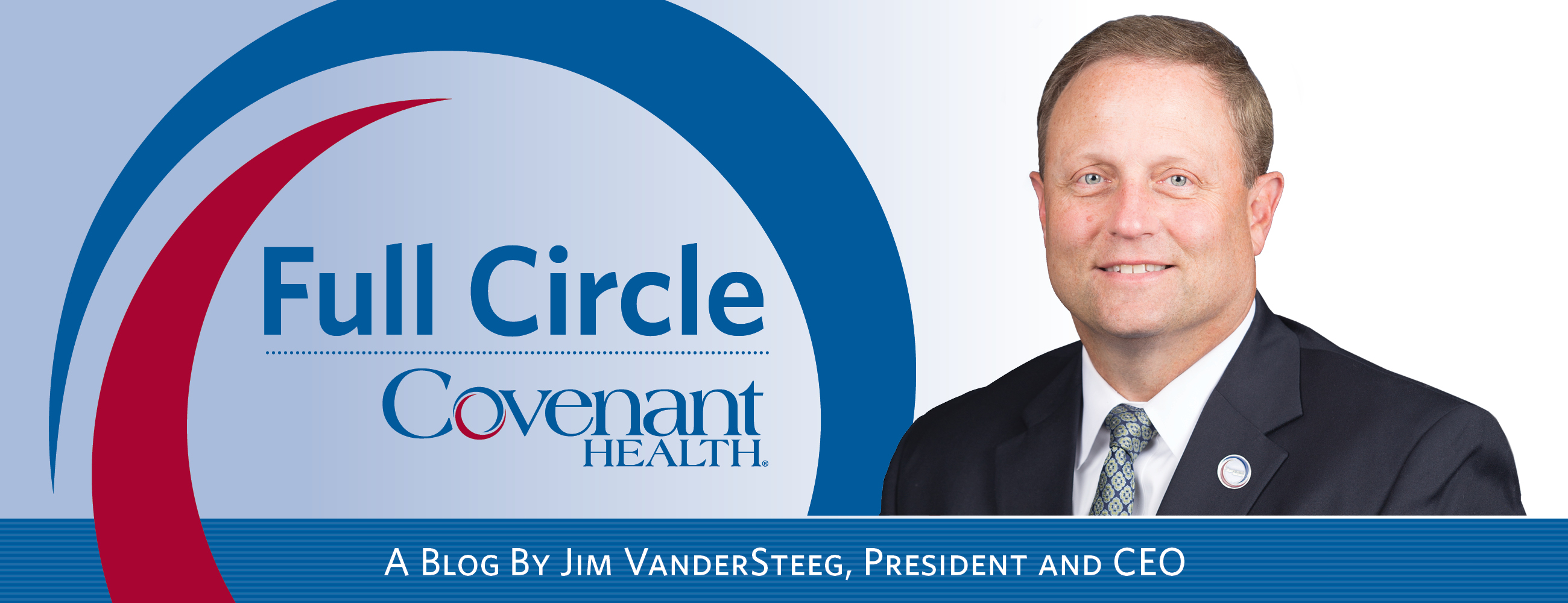 Read Covenant 									Health CEO Jim VanderSteeg's Full Circle blog